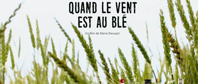 Quand le vent est au blé- Film de Marie Devuyst.
